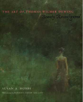 The Art of Thomas Wilmer Dewing: Beauty Reconfigured (Very Good+)