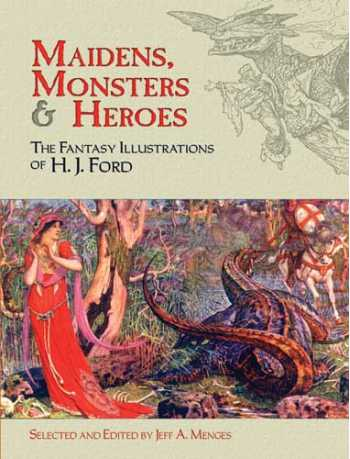 Maidens, Monsters & Heroes: The Fantasy Illustrations of H.J. Ford